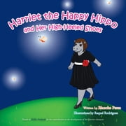 Harriet the Happy Hippo and Her High-Heeled Shoes ebook by Blanche Perez, Raquel Rodriguez