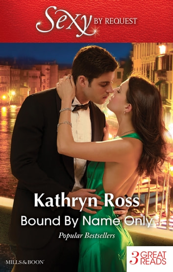 Bound By Name Only/Kept By Her Greek Boss/The Mediterranean's Wife By Contract/Italian Marriage - In Name Only ebook by Kathryn Ross