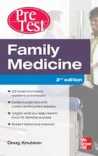 Family Medicine PreTest Self-Assessment And Review, Third Edition - courseload ebook for Family Medicine PreTest Self-Assessment & Review 3/E ebook by Doug Knutson, MD