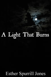 A Light That Burns ebook by Esther Spurrill Jones