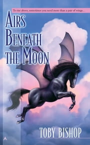 Airs Beneath the Moon ebook by Toby Bishop
