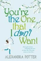 You're the One that I don't want eBook by Alexandra Potter