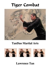 Tiger Combat: TanDao Martial Arts ebook by Lawrence Tan