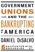 Government Unions and the Bankrupting of America ebook by Daniel DiSalvo