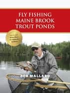 Fly Fishing Maine Brook Trout Ponds ebook by Bob Mallard