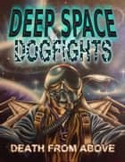 Deep Space Dogfights ebook by Rogue Planet Press