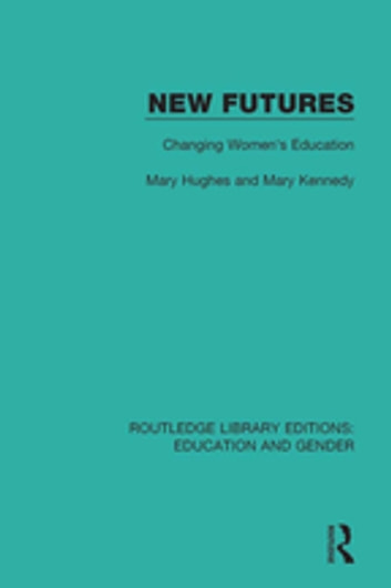 New Futures - Changing Women's Education ebook by Mary Hughes,Mary Kennedy