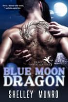Blue Moon Dragon ebook by Shelley Munro