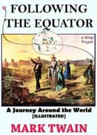 "Following the Equator - ""A Journey Around the World"" ebook by"