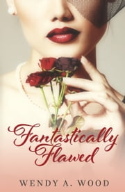 Fantastically Flawed ebook by Wendy A Wood