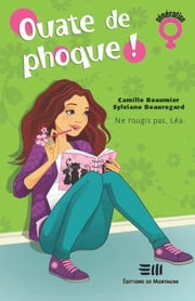 Ouate de phoque! 01 : Ne rougis pas, Léa ebook by Camille Beaumier,Sylviane Beauregard