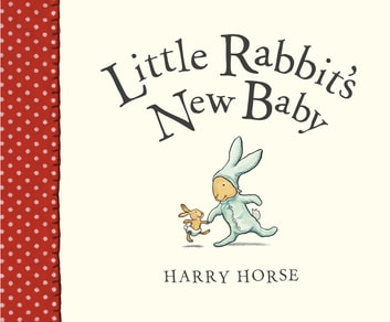 Little Rabbit's New Baby eBook by Harry Horse