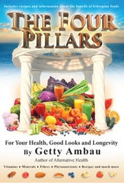The Four Pillars For Your Health Good Looks And Longevity ebook by Getty Ambau