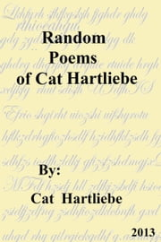 Random Poems of Cat Hartliebe ebook by Cat Hartliebe