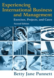 Experiencing International Business and Management - Exercises, Projects, and Cases ebook by Betty Jane Punnett