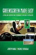 Greenscreen Made Easy ebook by Jeremy Hanke,Michele Yamazaki