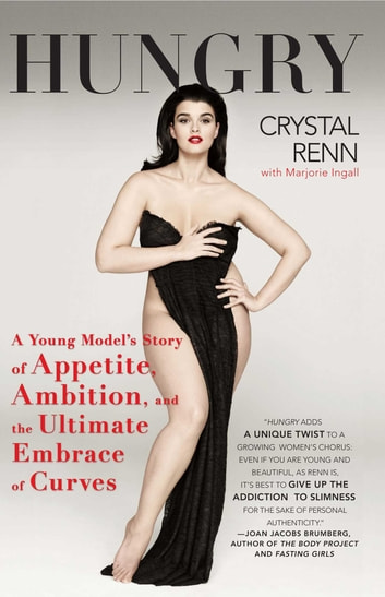 Hungry - A Young Model's Story of Appetite, Ambition and the Ultimate Embrace of Curves ebook by Crystal Renn