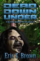 Dead Down Under ebook by Eric S. Brown