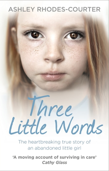 Three Little Words - The heartbreaking true story of an abandoned little girl eBook by Ashley Rhodes-Courter