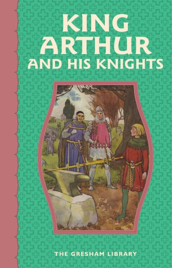 King Arthur and His Knights - The exciting and age-old legends of King Arthur ebook by Anonymous