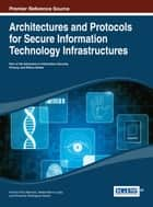 Architectures and Protocols for Secure Information Technology Infrastructures ebook by Antonio Ruiz-Martinez,Rafael Marin-Lopez,Fernando Pereniguez-Garcia