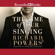 The Time of Our Singing audiobook by Richard Powers