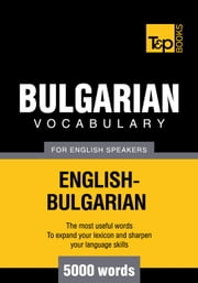 Bulgarian Vocabulary for English Speakers - 5000 Words ebook by Andrey Taranov