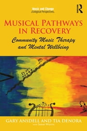 Musical Pathways in Recovery - Community Music Therapy and Mental Wellbeing ebook by Gary Ansdell,Tia DeNora
