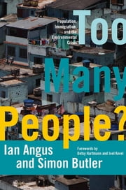 Too Many People? - Population, Immigration, and the Environmental Crisis ebook by Ian Angus, Simon Butler, Betsy Hartmann,...