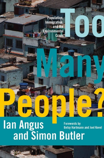 Too Many People? - Population, Immigration, and the Environmental Crisis eBook by Ian Angus,Simon Butler