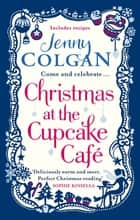Christmas at the Cupcake Café ebook by Jenny Colgan