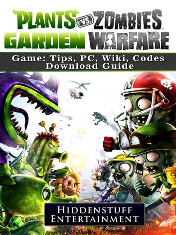 Plants Vs Zombies Garden Warfare Game: Tips, PC, Wiki, Codes, Download