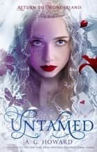 Untamed (Splintered Series Companion) - A Splintered Companion ebook by A. G. Howard