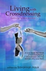 Living with Crossdressing: Defining a New Normal - Living with Crossdressing, #1 ebook by Savannah Hauk