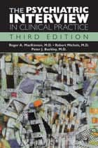 The Psychiatric Interview in Clinical Practice ebook by Roger A. MacKinnon,Robert Michels,Peter J. Buckley
