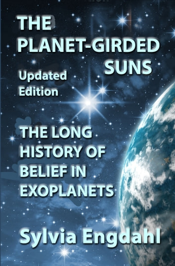 The Planet-Girded Suns: The Long History of Belief in Exoplanets ebook by Sylvia Engdahl
