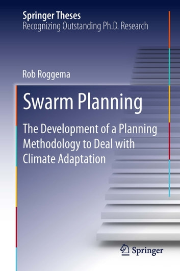 Swarm Planning - The Development of a Planning Methodology to Deal with Climate Adaptation ebook by Rob Roggema