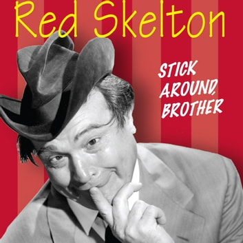Red Skelton - Stick Around, Brother audiobook by
