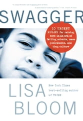 Swagger - 10 Urgent Rules for Raising Boys in an Age of Failing Schools, Mass Joblessness, and Thug Culture ebook by Lisa Bloom