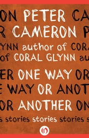 One Way or Another - Stories ebook by Peter Cameron