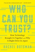 Who Can You Trust? - How Technology Brought Us Together and Why It Might Drive Us Apart ebook by Rachel Botsman