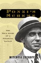 Ponzi's Scheme - The True Story of a Financial Legend ebook by Mitchell Zuckoff