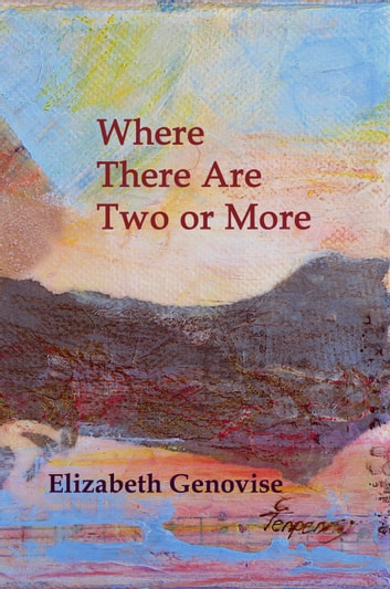 Where there are two or more - stories ebook by Elizabeth Genovise