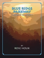 Blue Ridge Parkway: A Road Guide ebook by Rose Houk