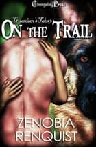 On the Trail (Guardian's Tales) ebook by Zenobia Renquist