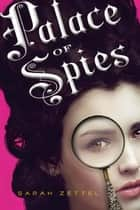 Palace of Spies ebook by Sarah Zettel