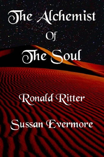 The Alchemist Of The Soul ebook by Ronald Ritter,Sussan Evermore