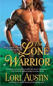The Lone Warrior - Once Upon A Time In the West ebook by Lori Austin