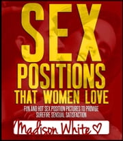 Sex Positions That Women Love ebook by Madison White