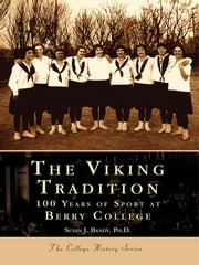 Viking Tradition, The - 100 Years of Sport at Berry College ebook by Susan J. Bandy Ph.D.